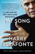 My Song - A Memoir eBook by Harry Belafonte, Michael Shnayerson