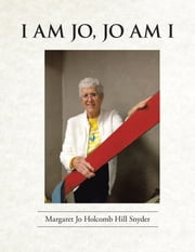 I Am Jo, Jo Am I ebook by Margaret Jo Holcomb Hill Snyder