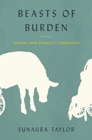 Beasts of Burden - Animal and Disability Liberation ebook by Sunaura Taylor