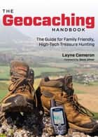 Geocaching Handbook - The Guide For Family Friendly, High-Tech Treasure Hunting ebook by Layne Cameron, Dave Ulmer