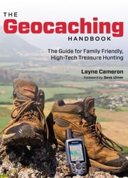 Geocaching Handbook - The Guide For Family Friendly, High-Tech Treasure Hunting ebook by Layne Cameron
