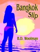Bangkok Slip ebook by B.D. Woolman