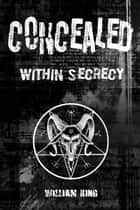 Concealed Within Secrecy ebook by William King