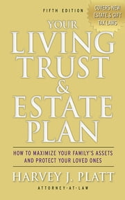 Your Living Trust and Estate Plan 2012-2013 - How to Maximize Your Family's Assets and Protect Your Loved Ones ebook by Harvey J. Platt