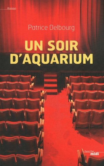 Un soir d'aquarium eBook by Patrice DELBOURG