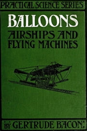Balloons, Airships, and Flying Machines ebook by Gertrude Bacon