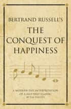 Bertrand Russell's The Conquest of Happiness - A modern-day interpretation of a self-help classic ebook by Infinite Ideas