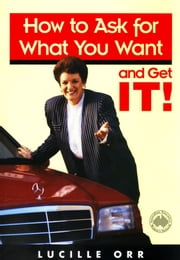 How to Ask for What You Want and Get It! ebook by Lucille Orr