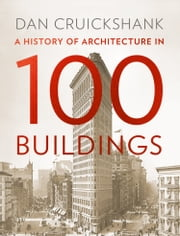 History of Architecture in 100 Buildings ebook by Dan Cruickshank