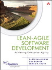 Lean-Agile Software Development - Achieving Enterprise Agility ebook by Alan Shalloway,Guy Beaver,James R. Trott