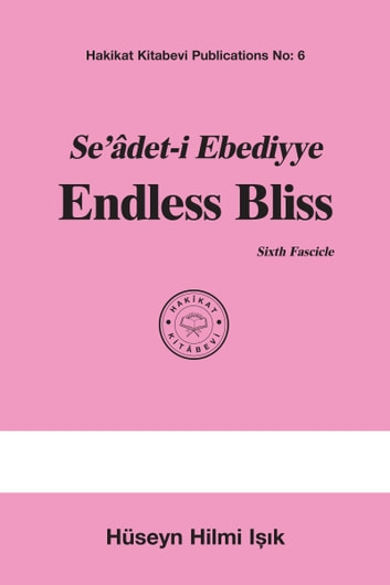 Seâdet-i Ebediyye Endless Bliss Sixth Fascicle ebook by Hüseyn Hilmi Işık