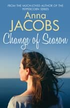 Change of Season - Love, family and change from the beloved storyteller ebook by Anna Jacobs