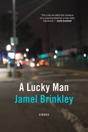 A Lucky Man - Stories ebook by Jamel Brinkley
