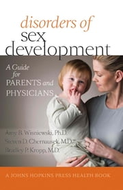 Disorders of Sex Development - A Guide for Parents and Physicians ebook by Amy B. Wisniewski, PhD, Steven D. Chernausek, MD, Bradley P. Kropp, MD