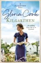Kilgarthen - An uplifting 1940s saga set in Cornwall ebook by Gloria Cook