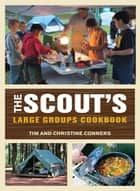 Scout's Large Groups Cookbook ebook by Christine Conners, Tim Conners