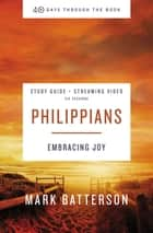 Philippians Study Guide plus Streaming Video - Embracing Joy ebook by Mark Batterson