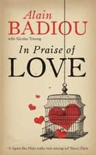 In Praise Of Love ebook by Alain Badiou, Nicolas Truong