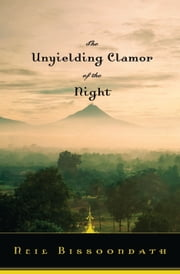 The Unyielding Clamor of the Night ebook by Neil Bissoondath
