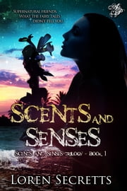 Scents and Senses ebook by Loren Secretts