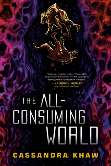 The All-Consuming World ebook by Cassandra Khaw