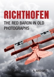 Richthofen - The Red Baron from Old Photographs ebook by Louis Archard