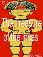 The Treasure of the Incas ebook by G.A. Henty
