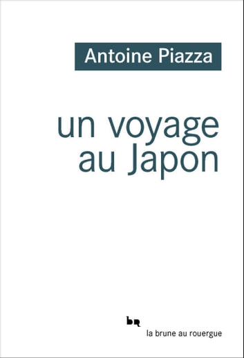 Un voyage au Japon eBook by Antoine Piazza
