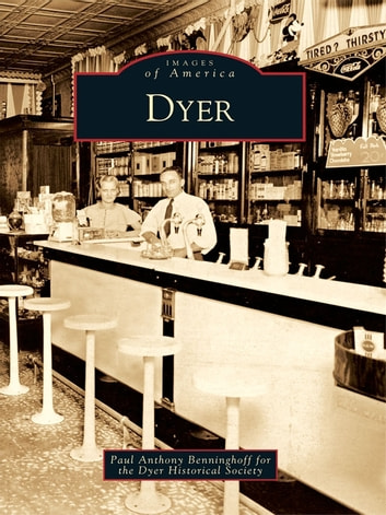 Dyer eBook by Benninghoff, Paul Anthony,Dyer Historical Society