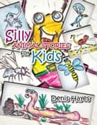 Silly Animal Stories for Kids ebook by Denis Hayes