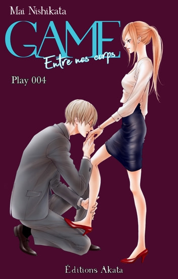 GAME - Entre nos corps - chapitre 4 ebook by Mai Nishikata
