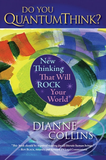 Do You QuantumThink? - New Thinking That Will Rock Your World ebook by Dianne Collins