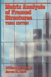 Matrix Analysis Framed Structures ebook by William Weaver, James M. Gere