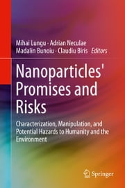 Nanoparticles' Promises and Risks - Characterization, Manipulation, and Potential Hazards to Humanity and the Environment ebook by Mihai Lungu,Adrian Neculae,Madalin Bunoiu,Claudiu Biris