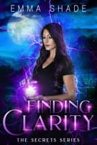 Finding Clarity - The Secrets Series, #2 ebook by Emma Shade