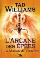 L'Arcane des épées - tome 3 - La maison de l'ancêtre ebook by Jacques COLLIN, Tad WILLIAMS, Bénédicte LOMBARDO