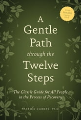 A Gentle Path through the Twelve Steps - The Classic Guide for All People in the Process of Recovery ebook by Patrick J. Carnes, Ph.D.
