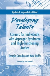 Developing Talents: Careers for Individuals with Asperger Syndrome and High-Functioning Autism - Careers for Individuals with Asperger Syndrome and High-Functioning Autism ebook by Temple Grandin Ph.D.,Kate Duffy M.S.