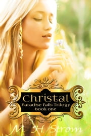 Christal (Paradise Falls Trilogy Book One) ebook by M. H. Strom