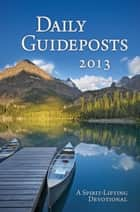 Daily Guideposts 2013 ebook by Guideposts Editors