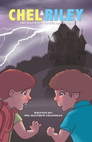 Chel and Riley Adventures - The Haunted House Adventure ebook by Wm. Matthew Graphman