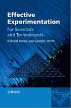 Effective Experimentation - For Scientists and Technologists ebook by Richard Boddy, Gordon Smith
