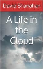 A Life in the Cloud ebook by David Shanahan
