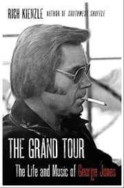 The Grand Tour - The Life and Music of George Jones ebook by Rich Kienzle