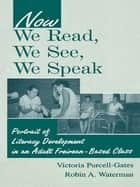 Now We Read, We See, We Speak ebook by Victoria Purcell-Gates,Robin A. Waterman