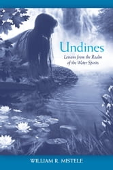 Undines - Lessons from the Realm of the Water Spirits ebook by William R. Mistele