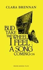 Bud Take the Wheel, I Feel a Song Coming On ebook by Clara Brennan