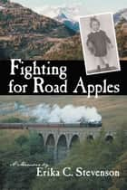 Fighting for Road Apples ebook by Erika C. Stevenson