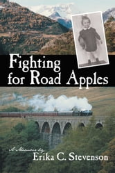 Fighting for Road Apples - A Memoir ebook by Erika C. Stevenson