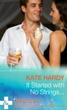 It Started with No Strings... (Mills & Boon Medical) ebook by Kate Hardy